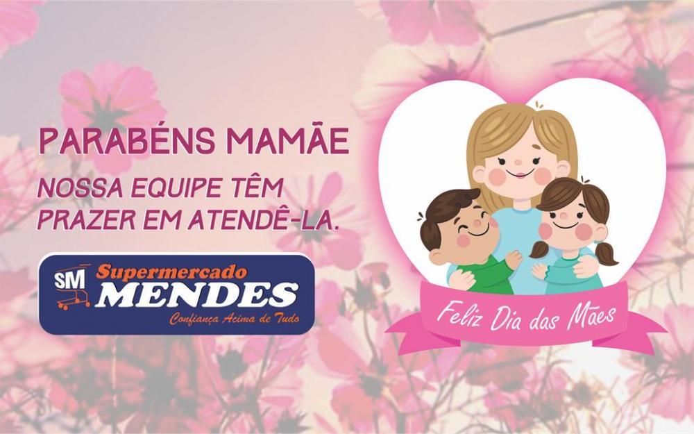 Para todas as mães, o Supermercado Mendes deseja um feliz dia das mães!